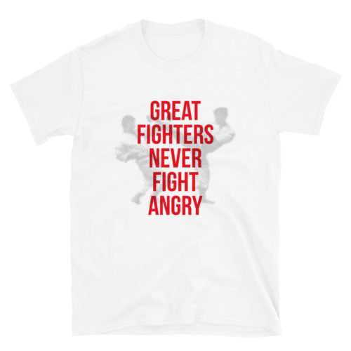 Great fighters never fight angry T-Shirt